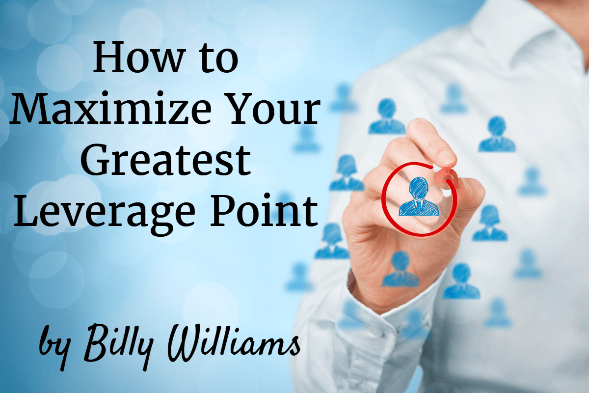Maximize Your Greatest Leverage Point
